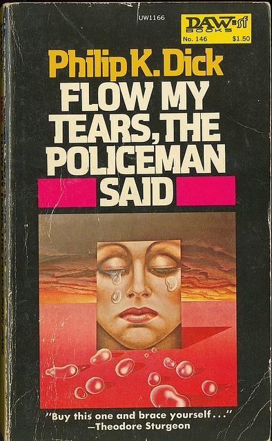 vintagepaperbacks:    Philip K Dick - Flow My Tears, The Policeman Said (Daw 146) on Flickr.  Via Flickr: Philip K Dick  Flow My Tears, The Policeman Said Daw Books # 146/UW1166 1975 Cover by Hans Ulrich and Ute Osterwalder