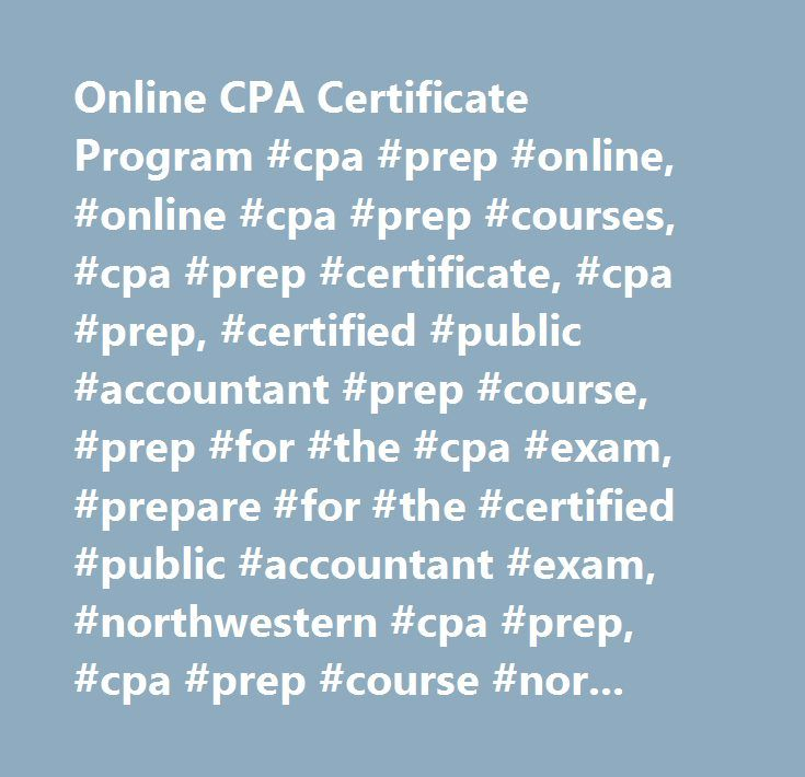 Online CPA Certificate Program #cpa #prep #online, #online #cpa #prep #courses, #cpa #prep #certificate, #cpa #prep, #certified #public #accountant #prep #course, #prep #for #the #cpa #exam, #prepare #for #the #certified #public #accountant #exam, #northwestern #cpa #prep, #cpa #prep #course #northwestern, #cpa #exam, #cpa #class…