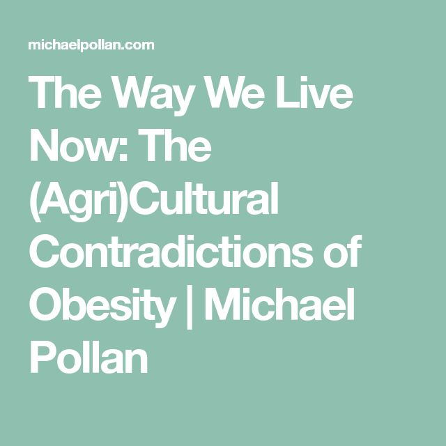 The Way We Live Now: The (Agri)Cultural Contradictions of Obesity | Michael Pollan