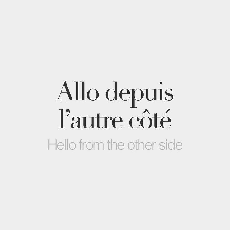 bonjourfrenchwords:  Allo depuis l'autre côté | Hello from the other side | /a.lo də.pɥi l‿otʁ ko.te/