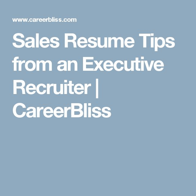 Sales Resume Tips from an Executive Recruiter | CareerBliss