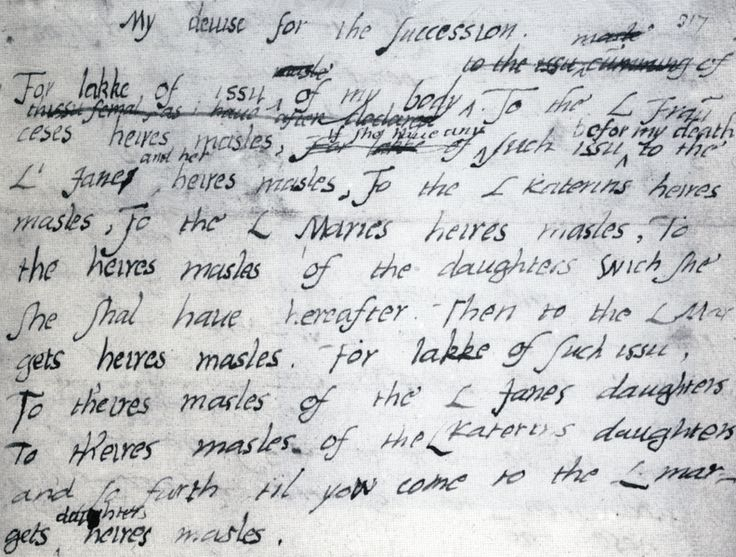 """""""My devise for the Succession"""" by Edward VI. The draft will was the basis for the letters patent which declared Lady Jane Grey successor to the Crown. Edward's autograph shows his alteration of his text, from """"L Janes heires masles"""" to """"L Jane and her heires masles""""."""