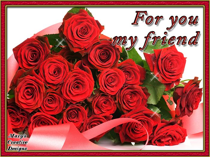 Roses for you my friend that 39 s what friends are for pinterest friendship - Flowers that mean friendship ...
