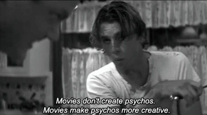 """Movies Don't Create Psychos. Movies Make Psychos More"