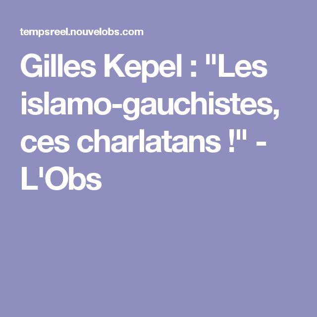 "Gilles Kepel : ""Les islamo-gauchistes, ces charlatans !"" - L'Obs"