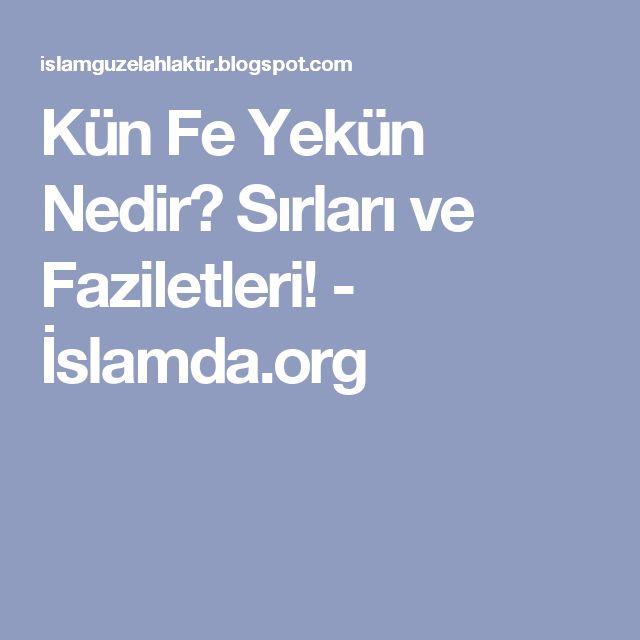 Kün Fe Yekün Nedir? Sırları ve Faziletleri! - İslamda.org