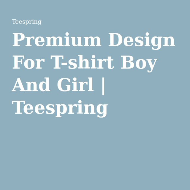 Premium Design For T-shirt Boy And Girl | Teespring