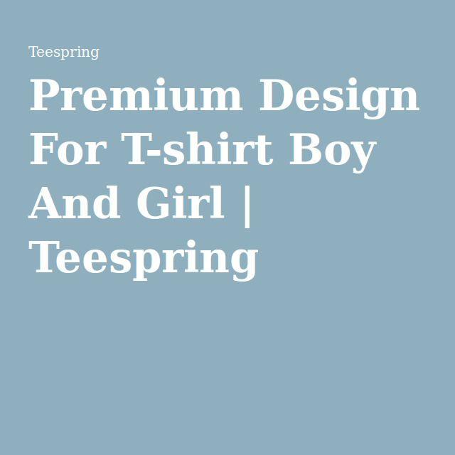 Premium Design For T-shirt Boy And Girl | Teespring