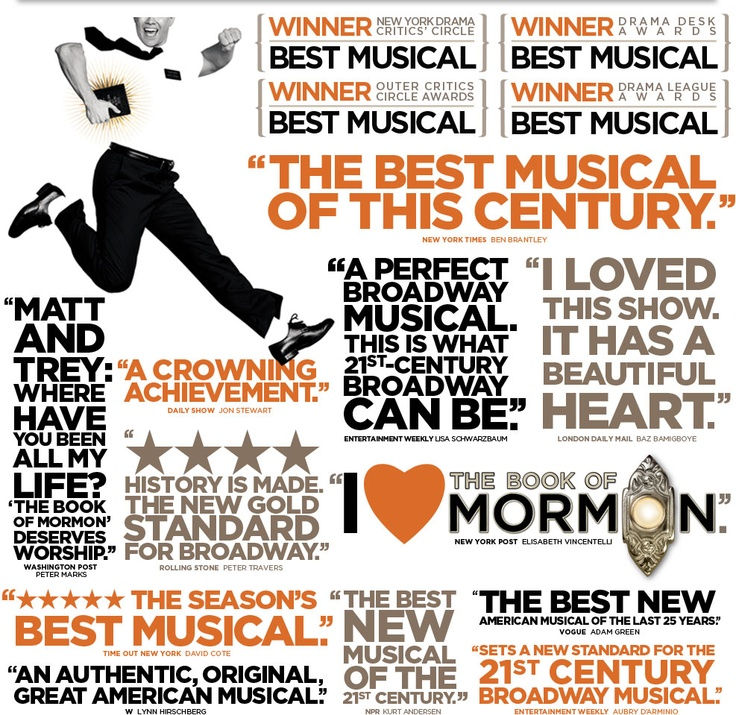 Book of Mormon! I'd tell you to go see it...but it's sold out for the rest of your life :)