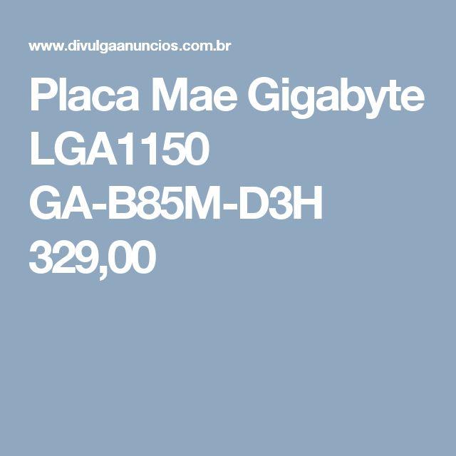 Placa Mae Gigabyte LGA1150 GA-B85M-D3H 329,00