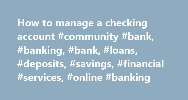 How to manage a checking account #community #bank, #banking, #bank, #loans, #deposits, #savings, #financial #services, #online #banking http://tanzania.remmont.com/how-to-manage-a-checking-account-community-bank-banking-bank-loans-deposits-savings-financial-services-online-banking/  # CHECKING ACCOUNTS What's the easiest way to manage your money? Let us count the ways. Your life is busy. Your needs are unique. At Farmers State Bank, we can help you simplify. We've created�four different…
