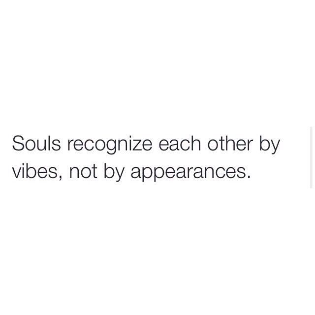 I know this is true. Sometimes I make eye contact with a complete stranger and we both say Hi and smile... As if we've known each other, or shared a similar vibration.