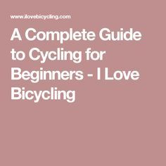 A Complete Guide to Cycling for Beginners - I Love Bicycling