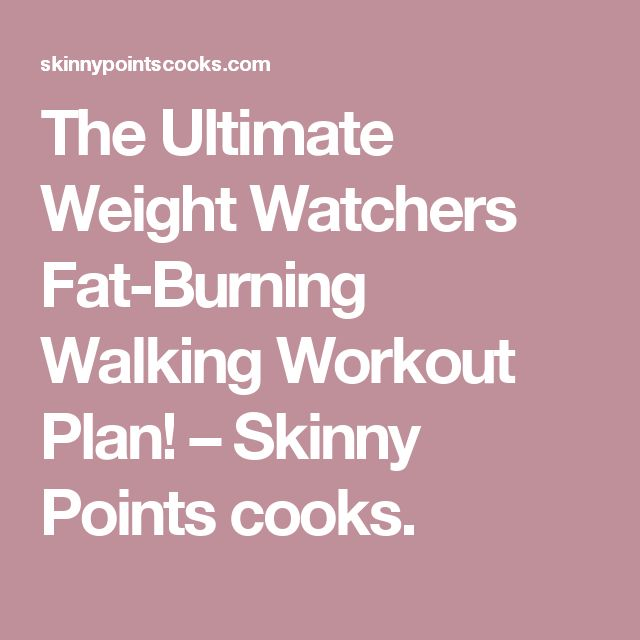The Ultimate Weight Watchers Fat-Burning Walking Workout Plan! – Skinny Points cooks.