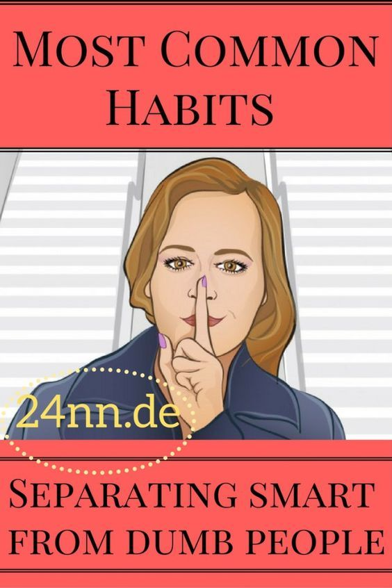 10 HABITS THAT DISTINGUISH DUMB PEOPLE FROM SMART ONES. NUMBER 9 IS AWESOME!
