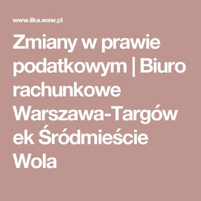 Zmiany w prawie podatkowym | Biuro rachunkowe Warszawa-Targówek Śródmieście Wola