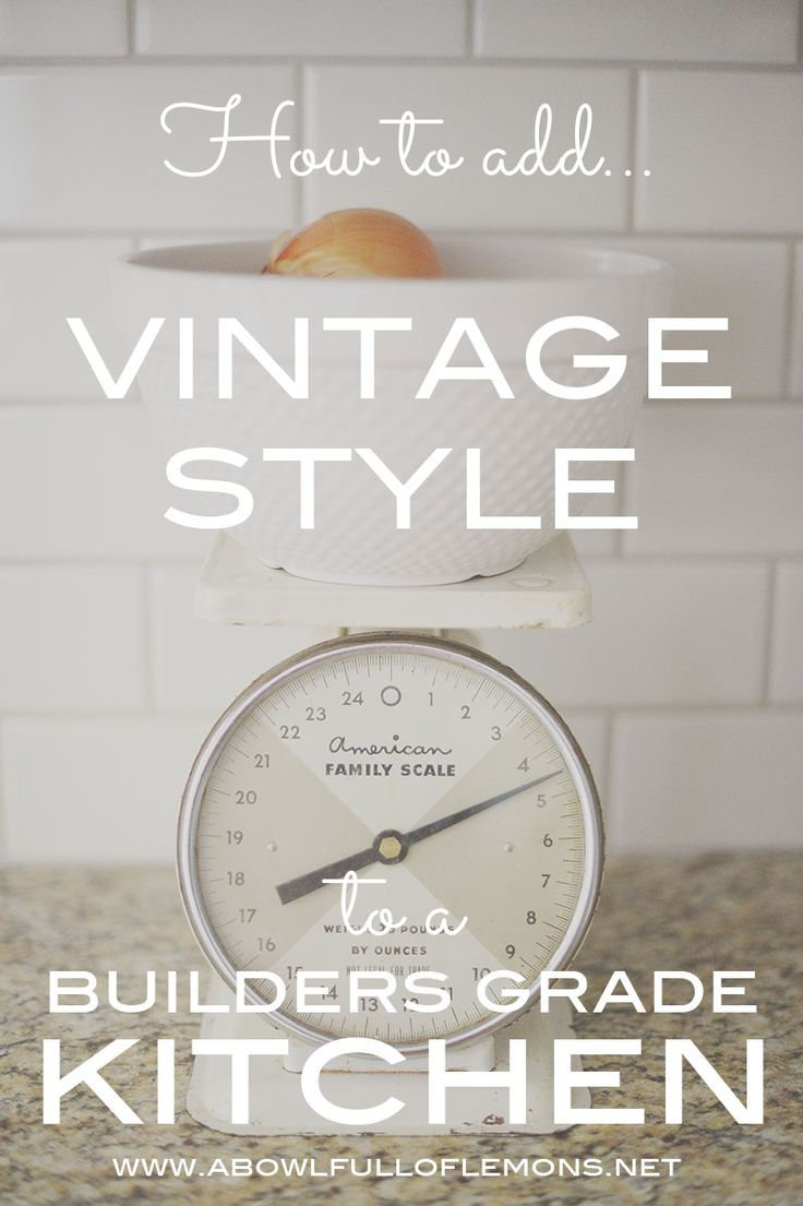 How to add vintage style to a builders grade kitchen by A Bowl Full of Lemons
