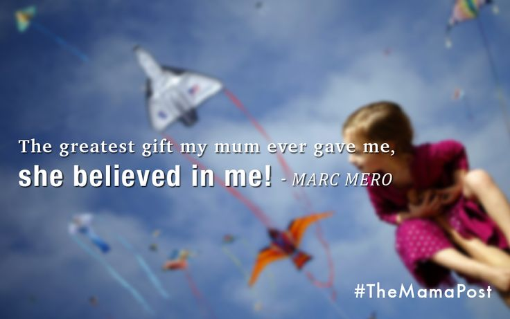 The greatest gift my mum ever gave me, she believed in me! – Marc Mero  #TheMamaQuotes #TheMamaPost http://themamapost.com/