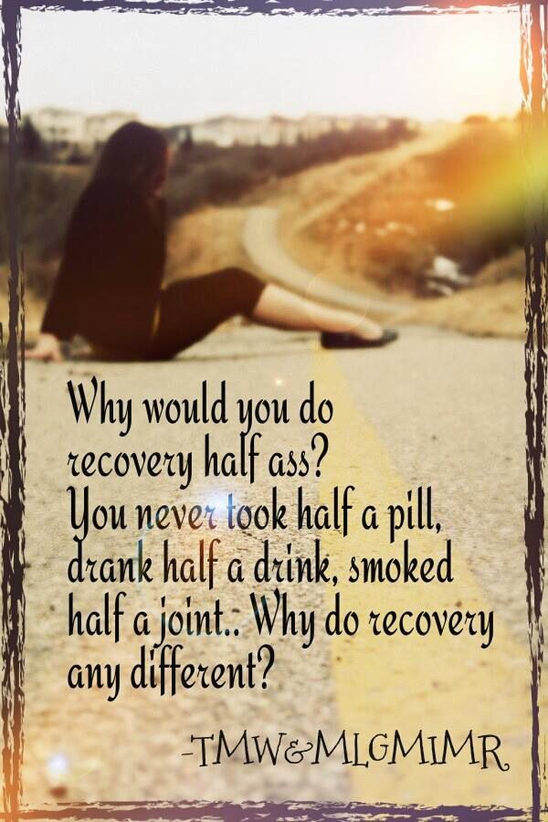 YES!! Don't half ass recovery....I don't know an addict that half assed getting high.