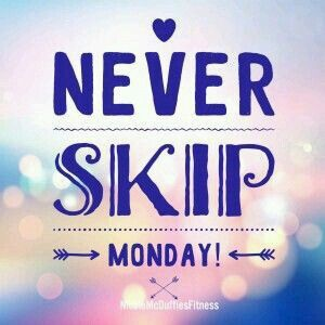 FITNESS MOTIVATION.... Never Skip Monday.... You've got this.....Just do it!