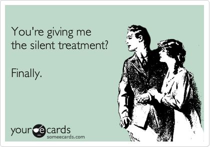 Google Image Result for http://static.someecards.com/someecards/usercards/1337457612353_438040.pngSomeecards Husband, Silent Treatment Funny, Ahahaha, So True, Yess, Ahhhhhh, Damn Time, Husband Sarcasm, Silent Treatments