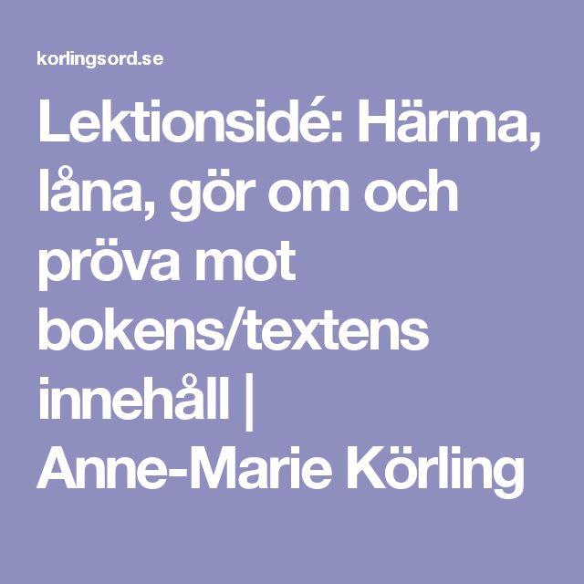 Lektionsidé: Härma, låna, gör om och pröva mot bokens/textens innehåll | Anne-Marie Körling