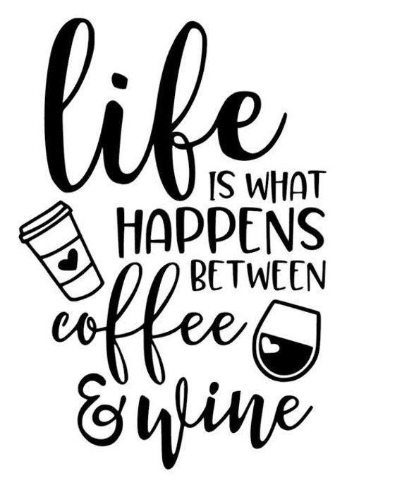 Life Is What Happens Between Wine And Coffee Vinyl Wall Decal With Coffee Cup And Wine Glass Coffee Quotes Wine Quotes Life Is What Happens