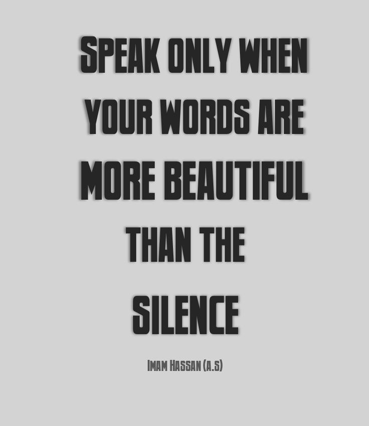 speak only when your words are more beautiful than the silence