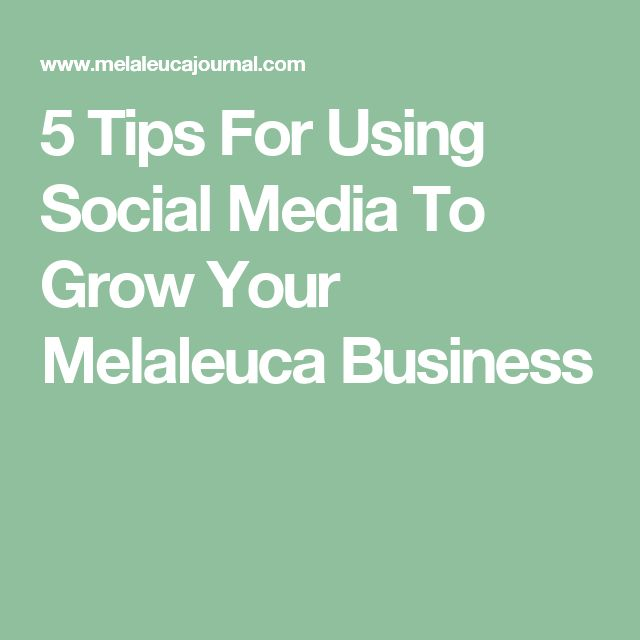 5 Tips For Using Social Media To Grow Your Melaleuca Business