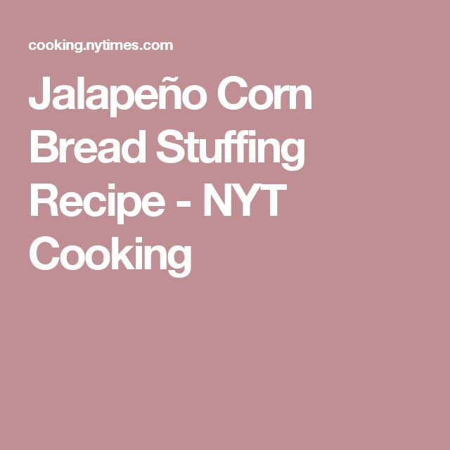 Jalapeño Corn Bread Stuffing Recipe - NYT Cooking