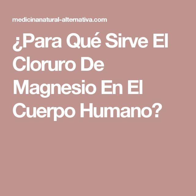 ¿Para Qué Sirve El Cloruro De Magnesio En El Cuerpo Humano?