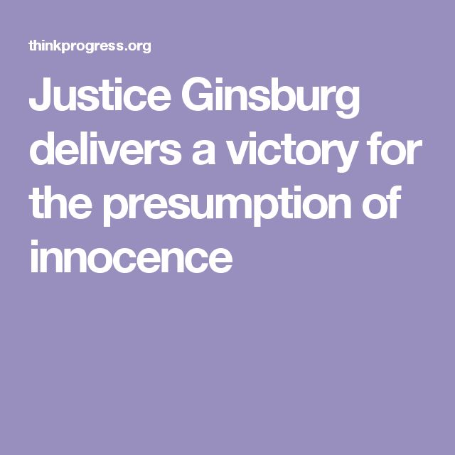 Justice Ginsburg delivers a victory for the presumption of innocence