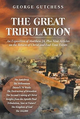 HARDCOVER - The Great Tribulation: An Exposition of Matthew 24, Plus Nine Articles on the Return of Christ and End-Time Events
