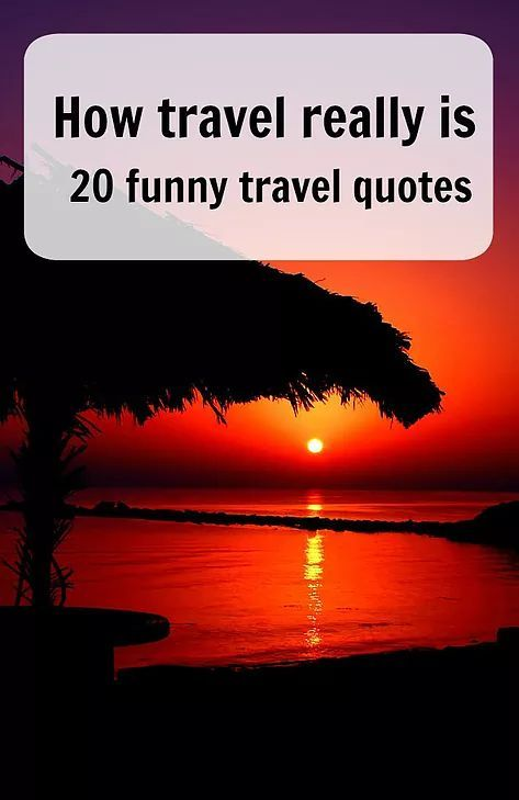 How travel really is – 20 funny travel quotes. Sometimes insperational quotes get a bit much well here is a collection of quotes that better reflect the reality of travel. Ann K Addley travel blog.