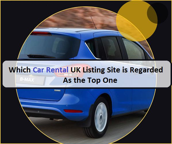 Which #CarRental #UK Listing Site is Regarded as the Top One – #RentACar #RentalCar #carhire