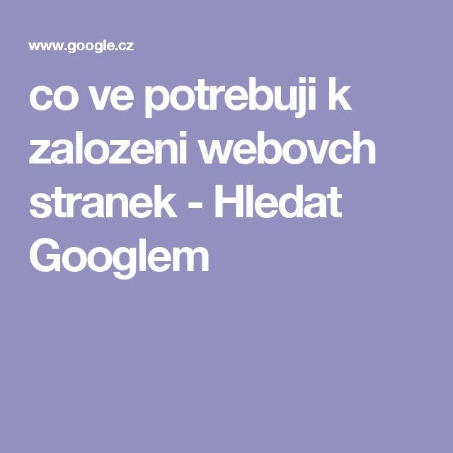 co ve potrebuji k zalozeni webovch stranek - Hledat Googlem