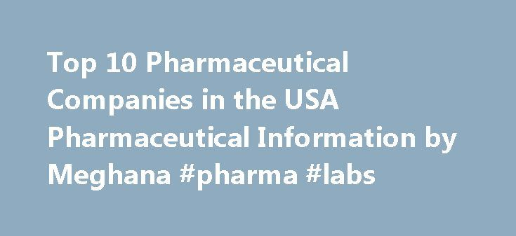 Top 10 Pharmaceutical Companies in the USA Pharmaceutical Information by Meghana #pharma #labs http://pharma.remmont.com/top-10-pharmaceutical-companies-in-the-usa-pharmaceutical-information-by-meghana-pharma-labs/  #pharma companies in usa # Top 10 Pharmaceutical Companies in the USA Review of Top 10 Pharmaceutical Industries in the USA 2014 Pharmaceutical sector is one of the most successful and largest industries in the USA. Pharmaceutical companies in the USA have grown rapidly compared…