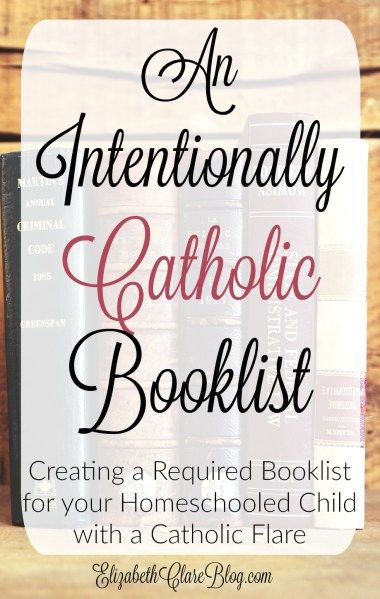 An Intentional Booklist for your homeschooled {Catholic} kid.  A simple layout of how to make a required reading list for your child.