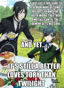 Black Butler as such a great plot and story, way better than twilight.