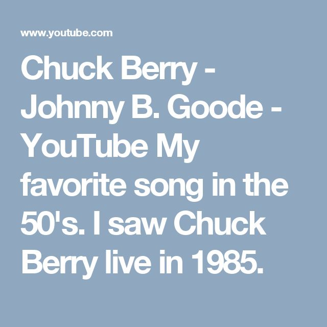 Chuck Berry - Johnny B. Goode - YouTube My favorite song in the 50's. I saw Chuck Berry live in 1985.