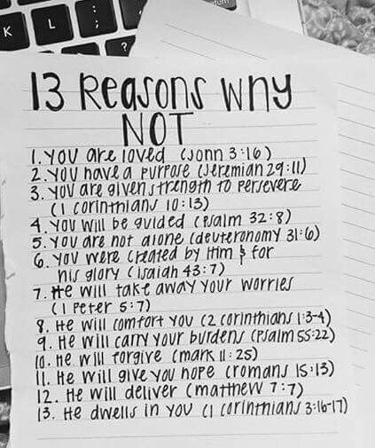 13 reasons why to not kill or harm yourself. God loves you and I hope that you understand that to its fullest meaning.