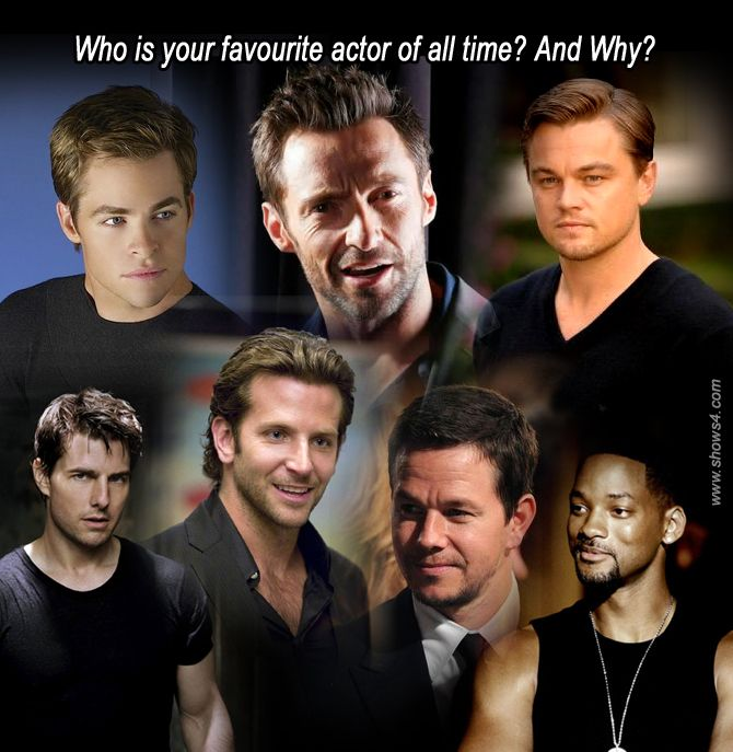 Who is your favourite actor of all time? And why?