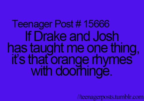 Not really inspirational, but omg, I've used this one! Thanks Drake & Josh!
