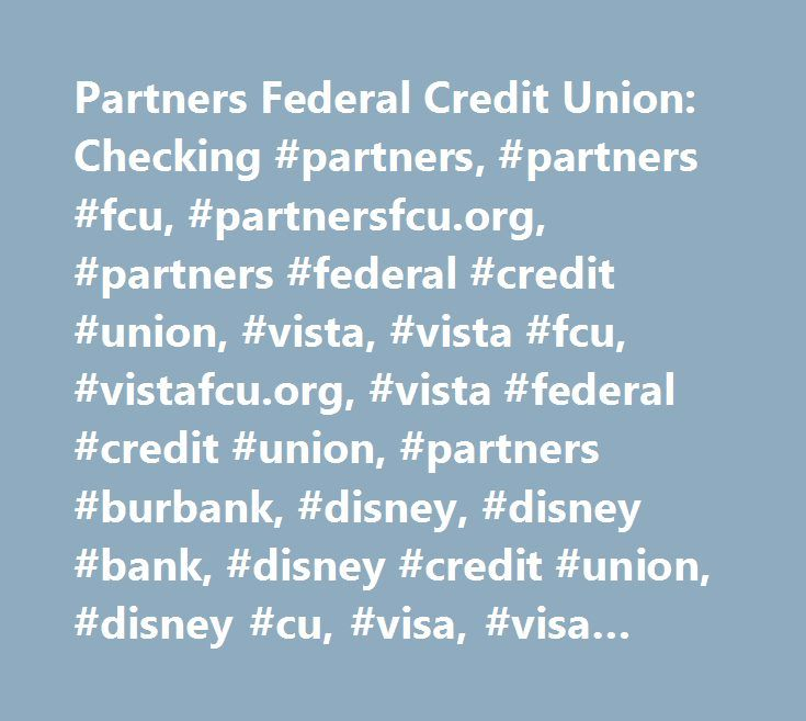 Partners Federal Credit Union: Checking #partners, #partners #fcu, #partnersfcu.org, #partners #federal #credit #union, #vista, #vista #fcu, #vistafcu.org, #vista #federal #credit #union, #partners #burbank, #disney, #disney #bank, #disney #credit #union, #disney #cu, #visa, #visa #check #card, #rewards, #mortgage, #checking, #savings, #certificates, #cds, #money #markets, #wealth #management, #services, #online #banking, #employment, #auto #loans, #atm, #home #equity, #heloc, #second…