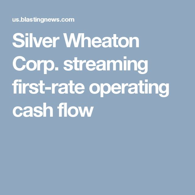 Silver Wheaton Corp. streaming first-rate operating cash flow