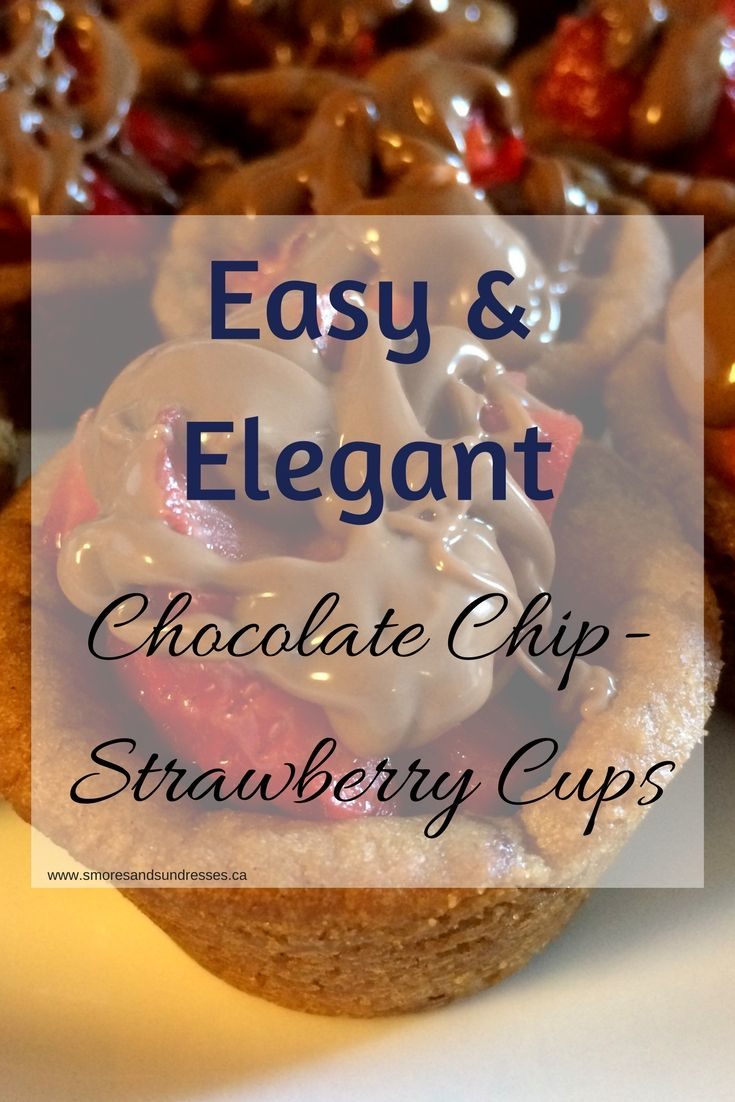 Smores & Sundresses - Chocolate Chip-Strawberry Cups #recipe #strawberry #cookiecups http://www.smoresandsundresses.ca/recipe/easy-elegant-chocolate-chip-strawberry-cups/