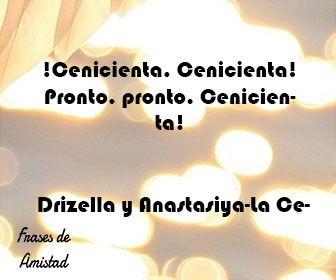 Frases de peliculas infantiles de Drizella y Anastasiya-La Cenicienta