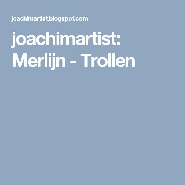 joachimartist: Merlijn - Trollen