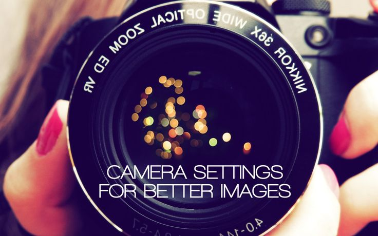 Camera Settings For Better Images
