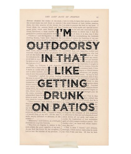 """""""I'm OUTDOORSY In That I Like Getting DRUNK on PATIOS,"""" a vintage book page print from Ex Libris Journals. Yes, this is so me. ($9, found via Hello Sandwich)"""